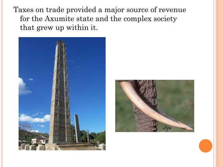 Taxes on trade provided a major source of revenue for the Axumite state and the complex society that grew up within it.
