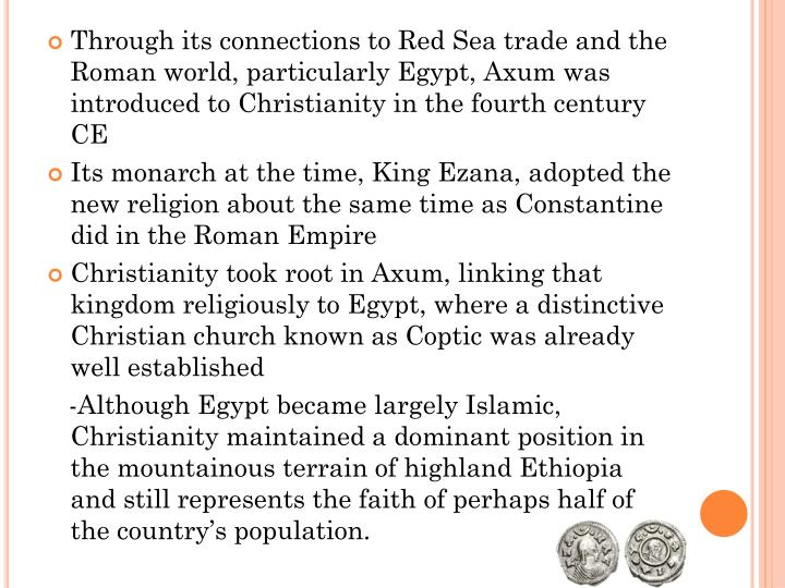 Through its connections to Red Sea trade and the Roman world, particularly Egypt, Axum was introduced to Christianity in the fourth century CE