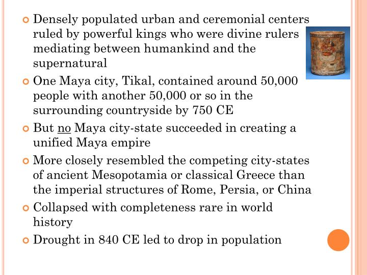 Densely populated urban and ceremonial centers ruled by powerful kings who were divine rulers mediating between humankind and the supernatural