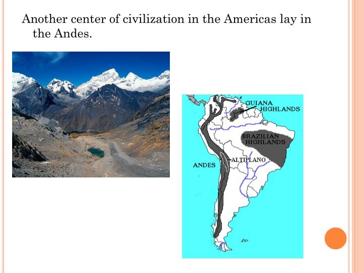Another center of civilization in the Americas lay in the Andes.