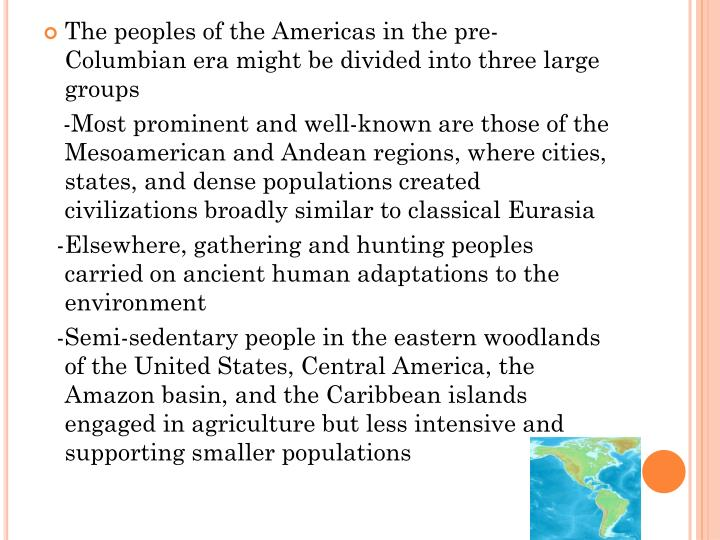 The peoples of the Americas in the pre-Columbian era might be divided into three large groups