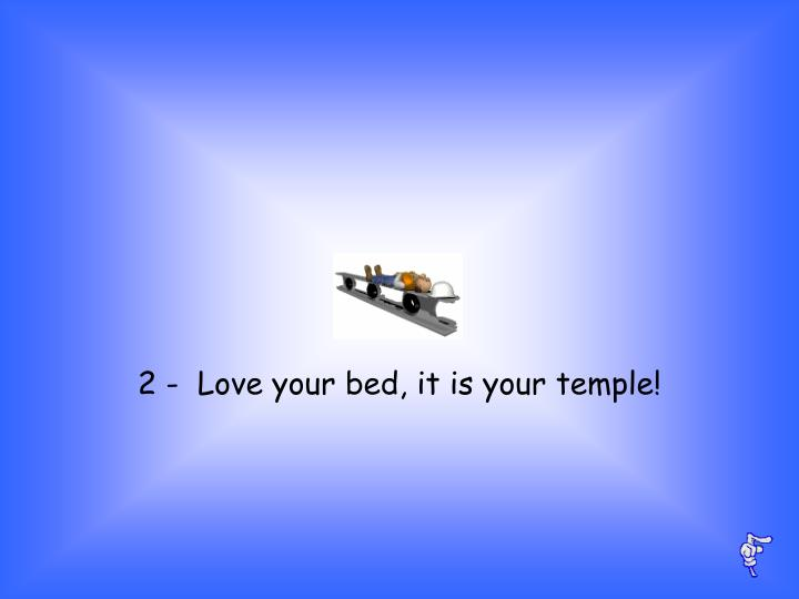 2 love your bed it is your temple