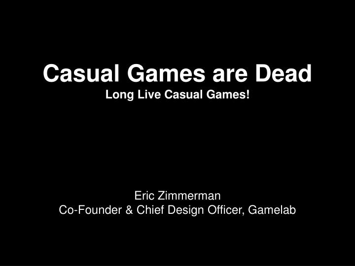 Casual games are dead long live casual games