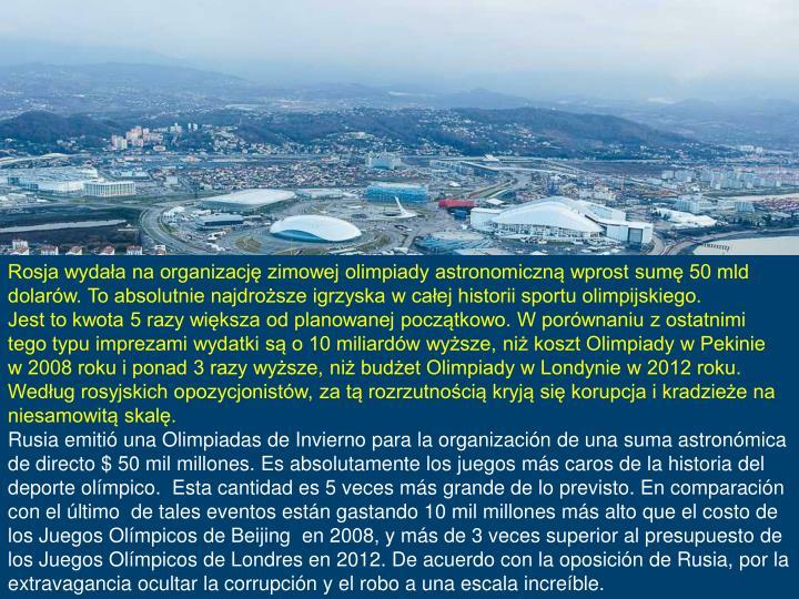 Rosja wydała na organizację zimowej olimpiady astronomiczną wprost sumę 50 mld dolarów. To absolutnie najdroższe igrzyska w całej historii sportu olimpijskiego.