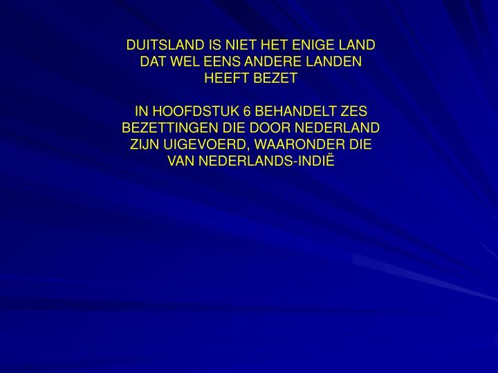 DUITSLAND IS NIET HET ENIGE LAND DAT WEL EENS ANDERE LANDEN HEEFT BEZET