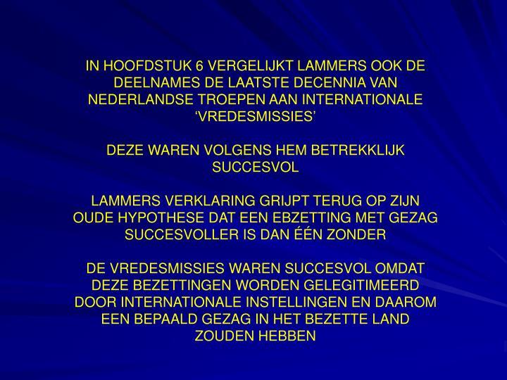 IN HOOFDSTUK 6 VERGELIJKT LAMMERS OOK DE DEELNAMES DE LAATSTE DECENNIA VAN NEDERLANDSE TROEPEN AAN INTERNATIONALE 'VREDESMISSIES'