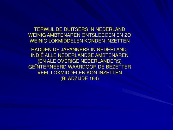 TERWIJL DE DUITSERS IN NEDERLAND WEINIG AMBTENAREN ONTSLOEGEN EN ZO WEINIG LOKMIDDELEN KONDEN INZETTEN