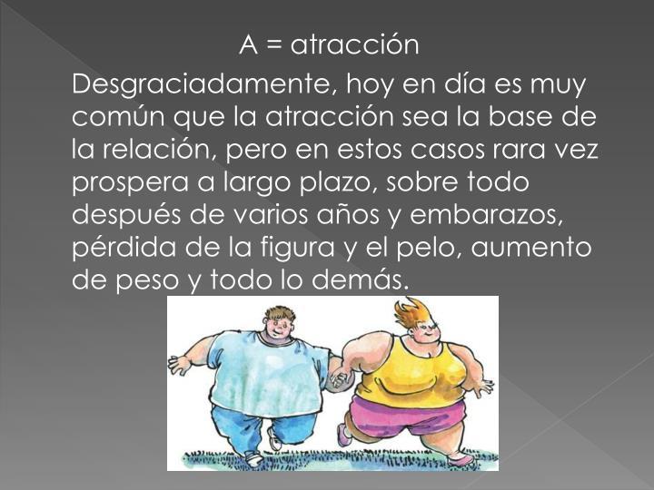 A = atracción