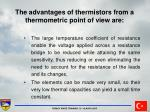 the advantages of thermistors from a thermometric point of view are