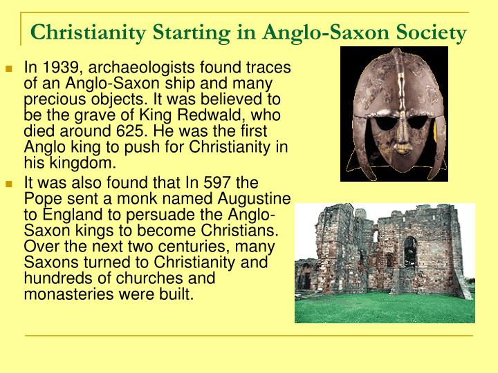 an analysis of the christianity and anglo saxon society Christianity was the religion of the britons, and at the start of the anglo-saxon invasion it was suppressed but, over the following years, these germanic tribes converted to it.