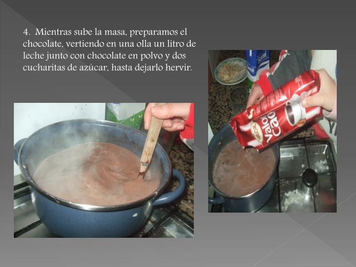 4.  Mientras sube la masa, preparamos el chocolate, vertiendo en una olla un litro de leche junto con chocolate en polvo y dos cucharitas de azúcar, hasta dejarlo hervir.