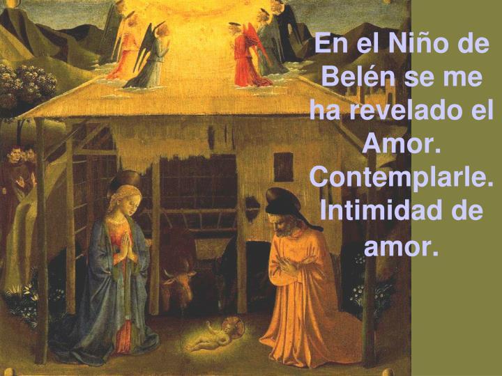En el Niño de Belén se me ha revelado el Amor.