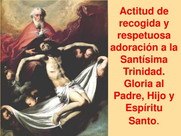 Actitud de recogida y respetuosa adoración a la Santísima Trinidad.
