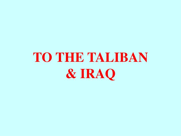 TO THE TALIBAN