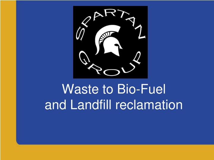 waste to bio fuel and landfill reclamation
