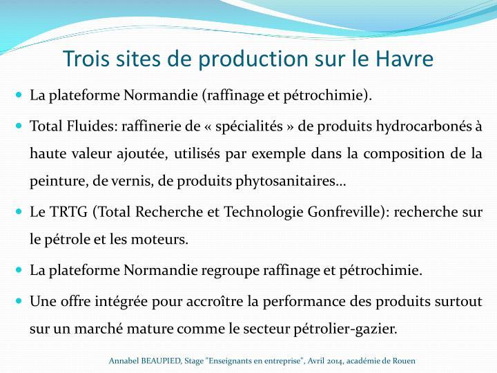 Trois sites de production sur le Havre