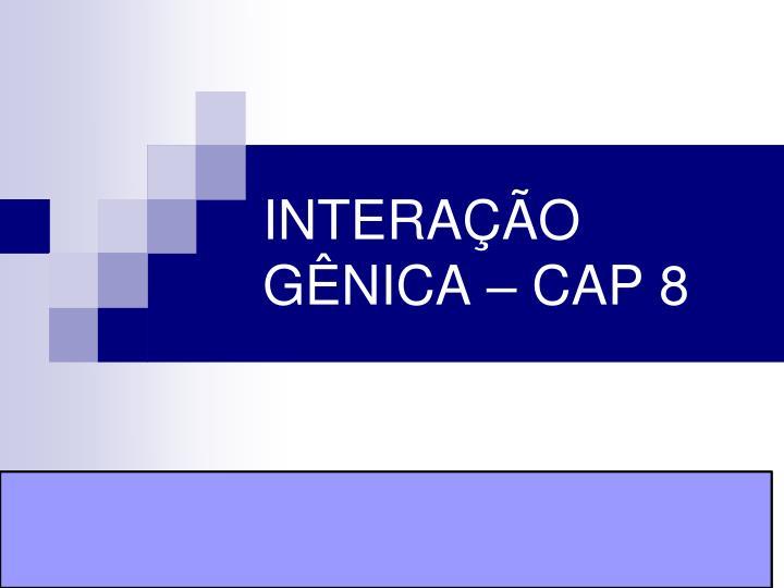 INTERAÇÃO GÊNICA – CAP 8