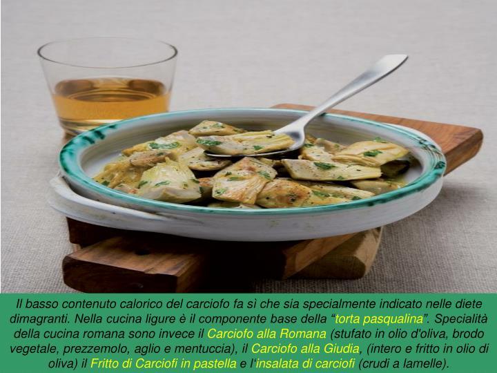 """Il basso contenuto calorico del carciofo fa sì che sia specialmente indicato nelle diete dimagranti. Nella cucina ligure è il componente base della """""""