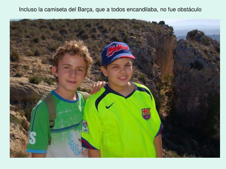 Incluso la camiseta del Barça, que a todos encandilaba, no fue obstáculo