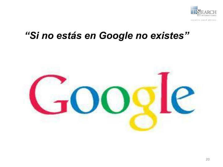 """""""Si no estás en Google no existes"""