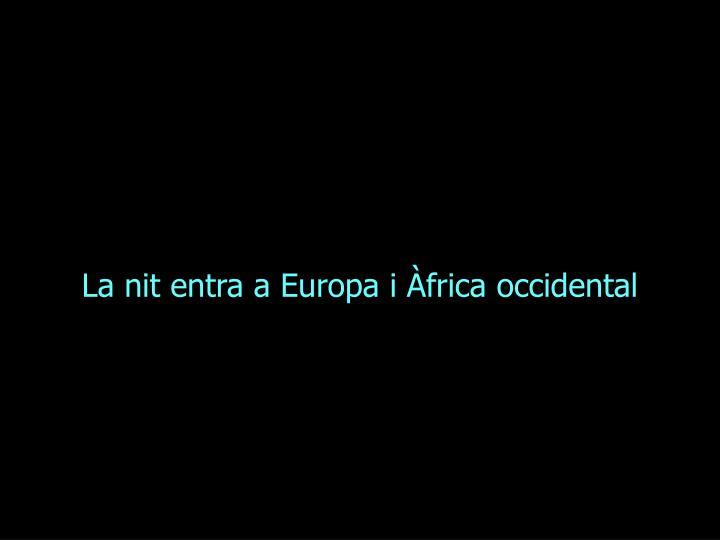 La nit entra a Europa i Àfrica occidental