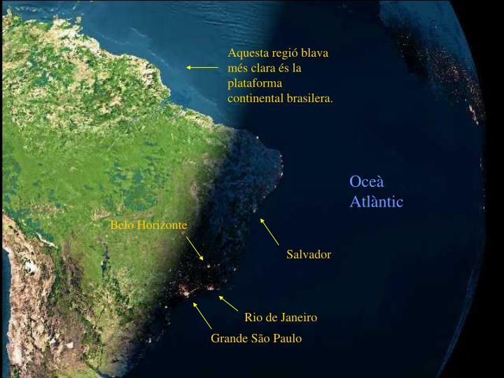 Aquesta regió blava més clara és la plataforma continental brasilera.