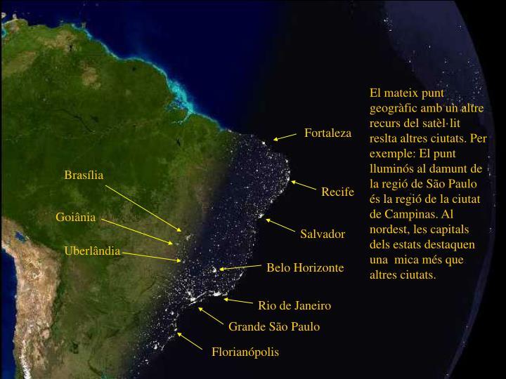 El mateix punt geogràfic amb un altre recurs del satèl·lit reslta altres ciutats. Per exemple: El punt lluminós al damunt de la regió de São Paulo és la regió de la ciutat de Campinas. Al nordest, les capitals dels estats destaquen una  mica més que altres ciutats.