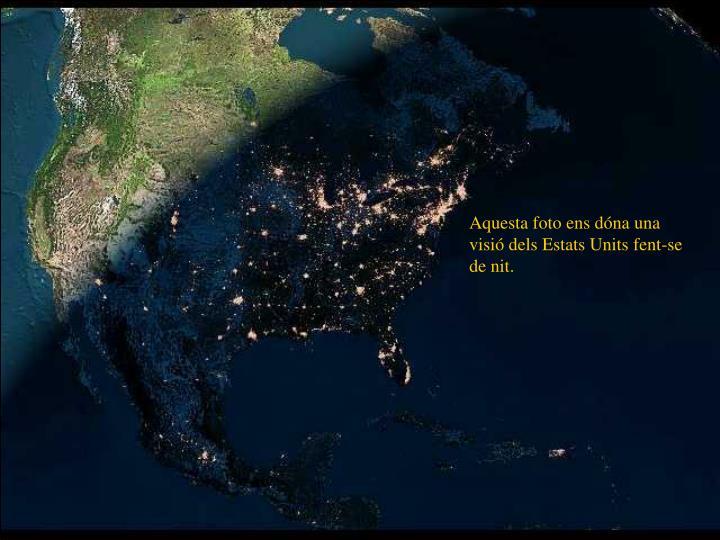 Aquesta foto ens dóna una visió dels Estats Units fent-se de nit.