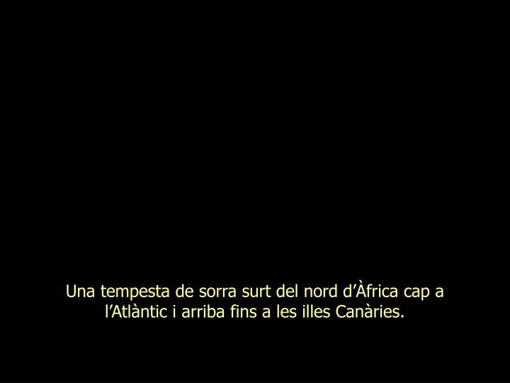 Una tempesta de sorra surt del nord d'Àfrica cap a l'Atlàntic i arriba fins a les illes Canàr...