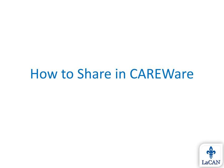 How to Share in CAREWare