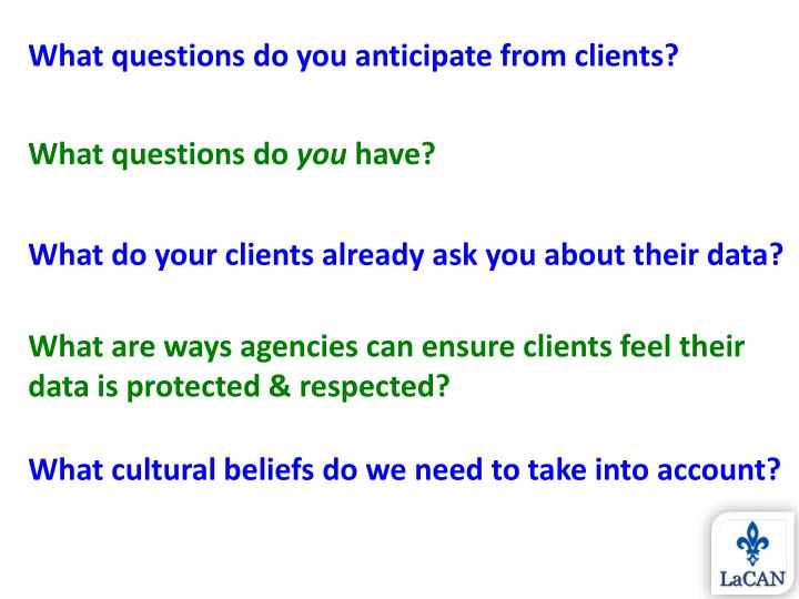 What questions do you anticipate from clients?