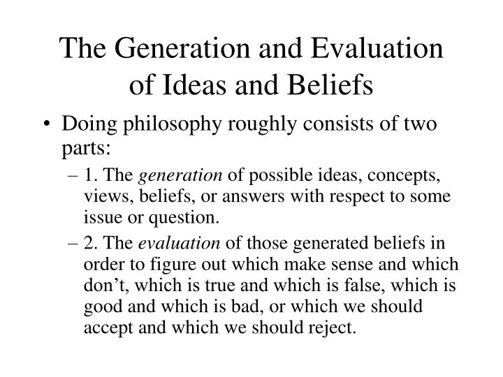 The Generation and Evaluation of Ideas and Beliefs
