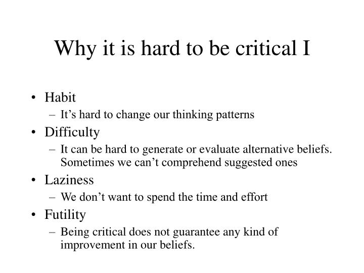 Why it is hard to be critical I