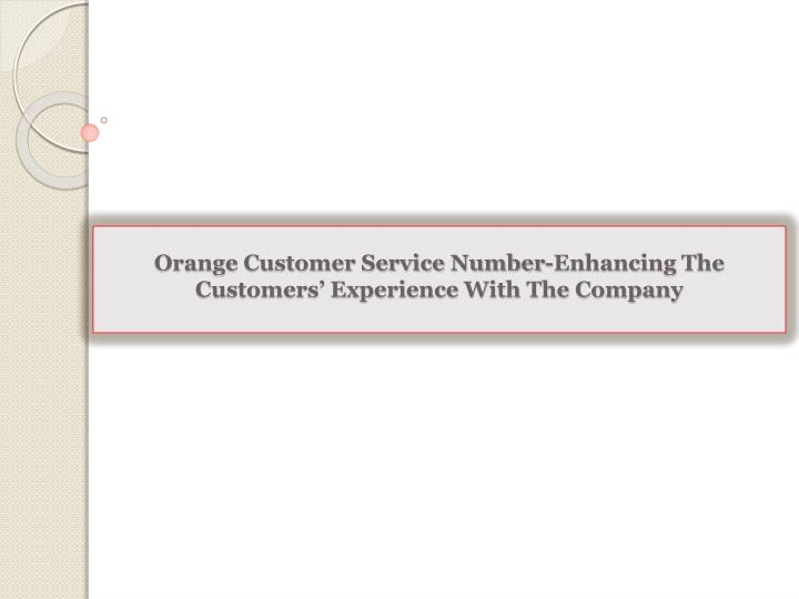 orange customer service number enhancing the customers experience with the company n.
