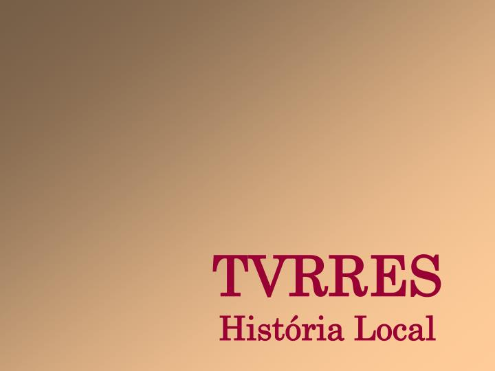 tvrres hist ria local n.