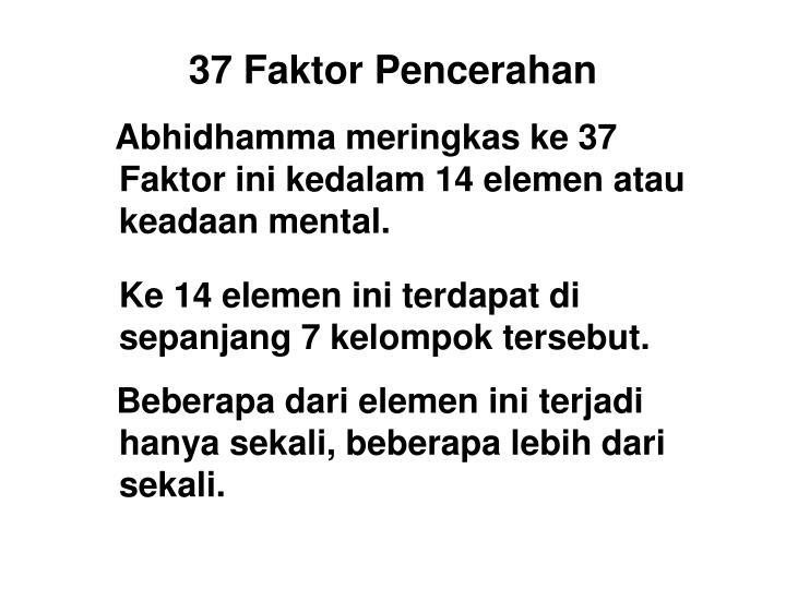 Abhidhamma meringkas ke 37 Faktor ini kedalam 14 elemen atau keadaan mental.