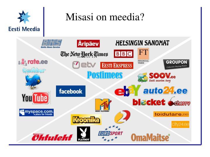 Misasi on meedia