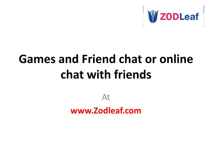 games and friend chat or online chat with friends n.