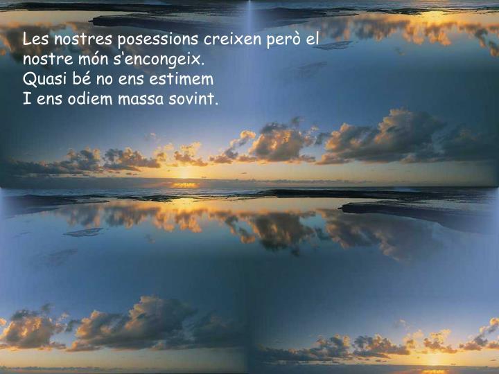 Les nostres posessions creixen però el nostre món s'encongeix.