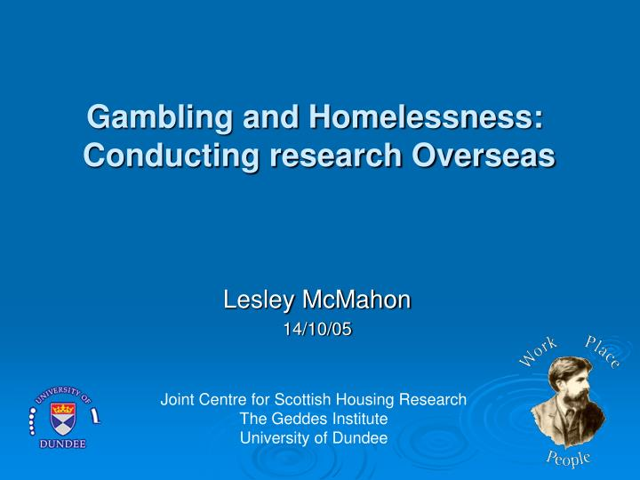 Gambling and homelessness conducting research overseas