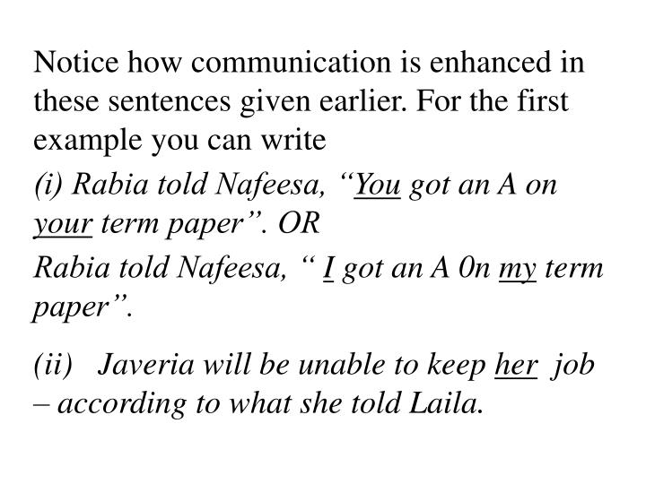 Notice how communication is enhanced in these sentences given earlier. For the first example you can write