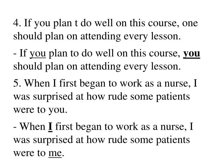 4. If you plan t do well on this course, one should plan on attending every lesson.