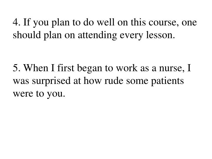 4. If you plan to do well on this course, one should plan on attending every lesson.