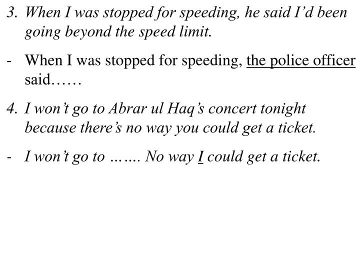 When I was stopped for speeding, he said I'd been going beyond the speed limit.