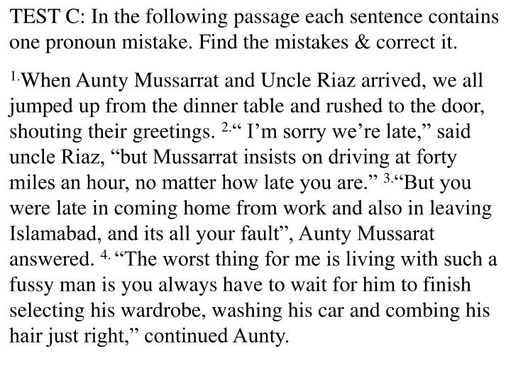 TEST C: In the following passage each sentence contains one pronoun mistake. Find the mistakes & correct it.