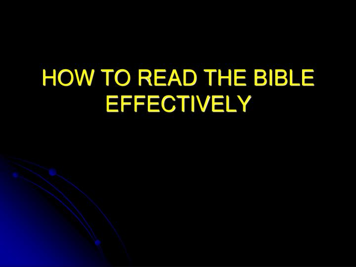 PPT - HOW TO READ THE BIBLE EFFECTIVELY PowerPoint