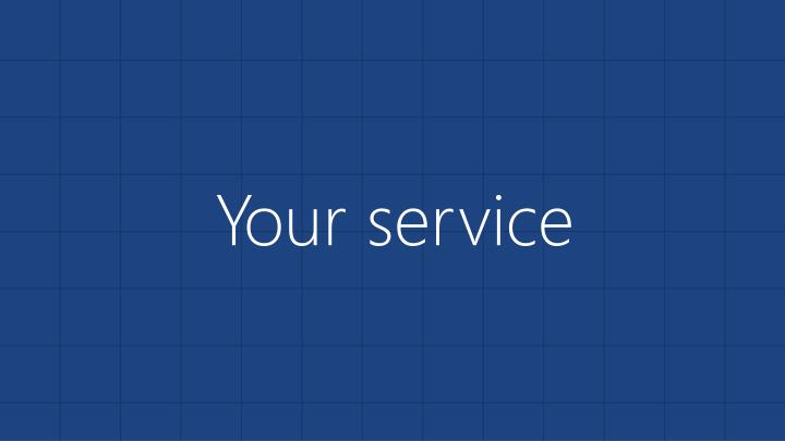 Your service