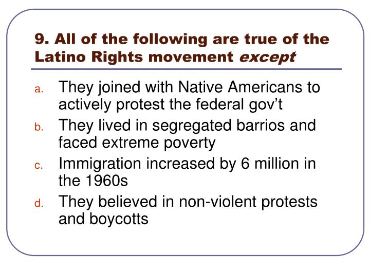 9. All of the following are true of the Latino Rights movement