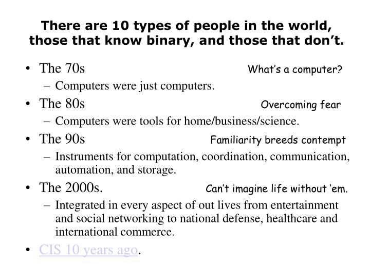There are 10 types of people in the world those that know binary and those that don t