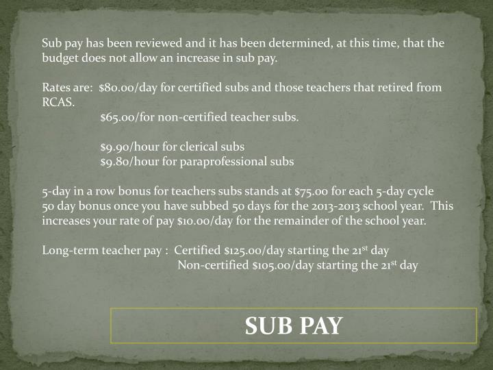 Sub pay has been reviewed and it has been determined, at this time, that the budget does not allow an increase in sub pay.